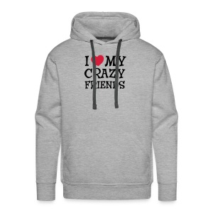 I Love My Crazy Friends Pullover & Hoodies - Männer Premium Hoodie