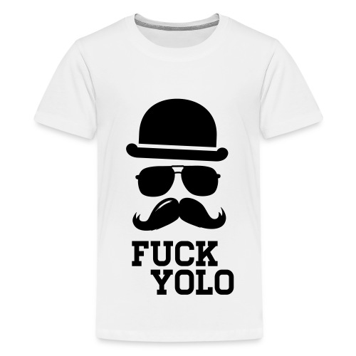 FUCK YOLO! - Teenage Premium T-Shirt