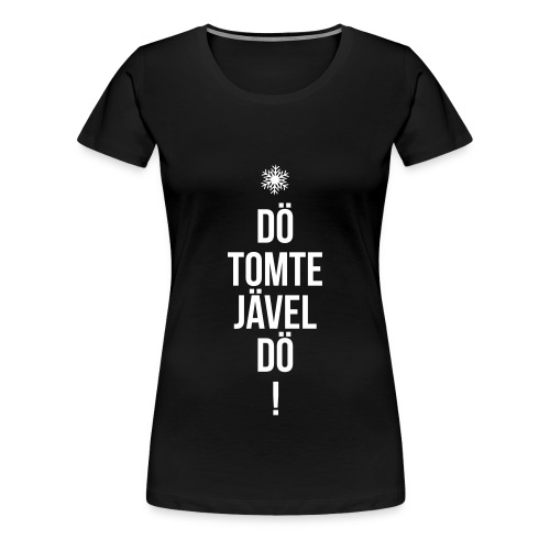 Dö tomtejävel dö (Svart/vit) - Premium-T-shirt dam