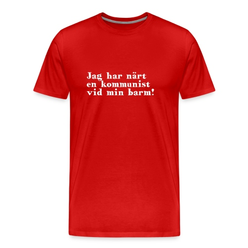 Jag har när en kommunist vid min barm - Premium-T-shirt herr