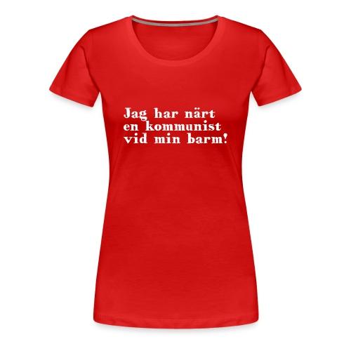 Jag har när en kommunist vid min barm - Premium-T-shirt dam