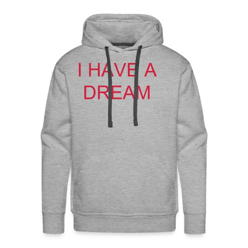 SWEAT SHIRT GRIS HOMME I HAVE A DREAM - Sweat-shirt à capuche Premium pour hommes