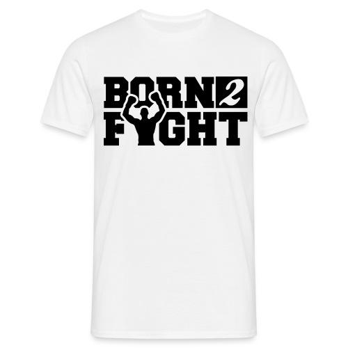 Born 2 Fight - Men's T-Shirt