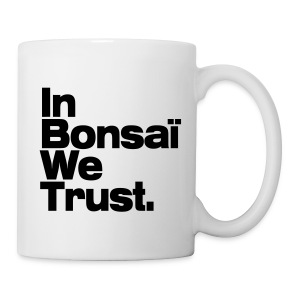 Mug In Bonsaï We Trust - Tasse