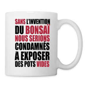 Mug Sans l'invention du Bonsaï - Tasse