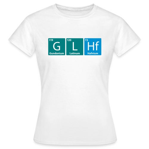 GLHF - Good Luck Have Fun (Periodic Table version) - Women's T-Shirt