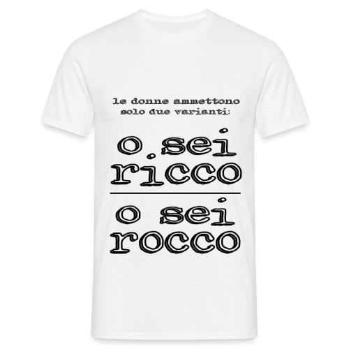 O sei ricco o sei Rocco - Maglietta da uomo