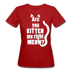 Are you kitten me right meow? - Vrouwen Bio-T-shirt