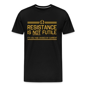 Resistance not futile Voltage divided by current T-Shirts - Men's Premium T-Shirt