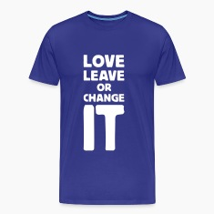 love it leave it or change it 2 T-Shirts