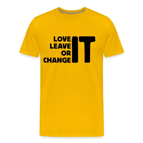 love it leave it or change it - Männer Premium T-Shirt