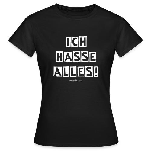 Ich hasse alles! - Frauen T-Shirt