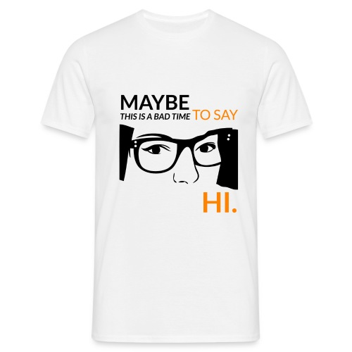 Maybe this is a bad time to say hi - Men's T-Shirt