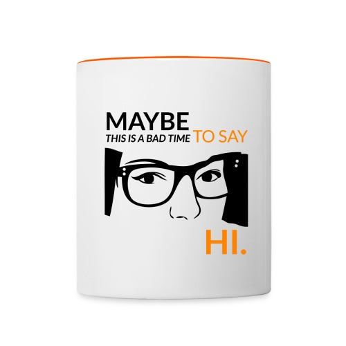 Maybe this is a bad time to say hi - Contrasting Mug