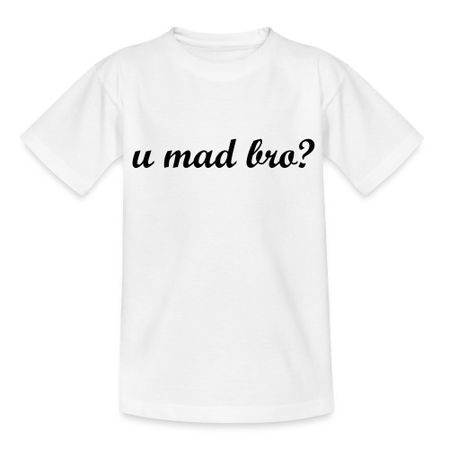 U mad bro shirt - Teenager T-shirt