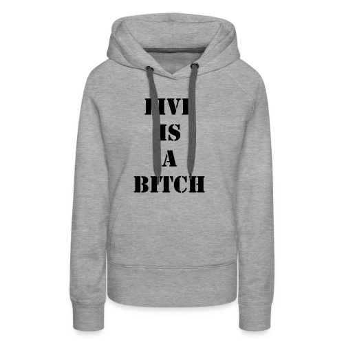 Live is a Bitch - Frauen Premium Hoodie