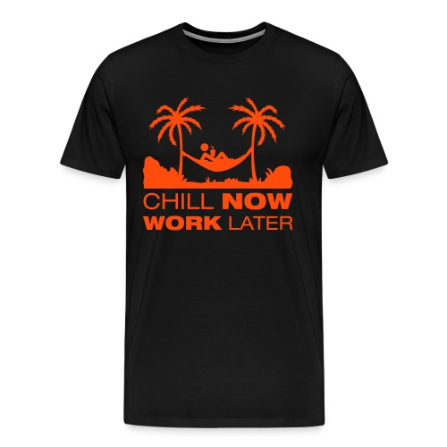 Chill now Work later - Männer Premium T-Shirt