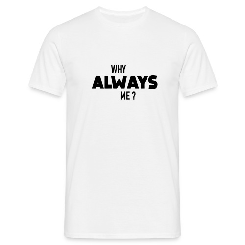 Why Always Me - T-shirt Homme