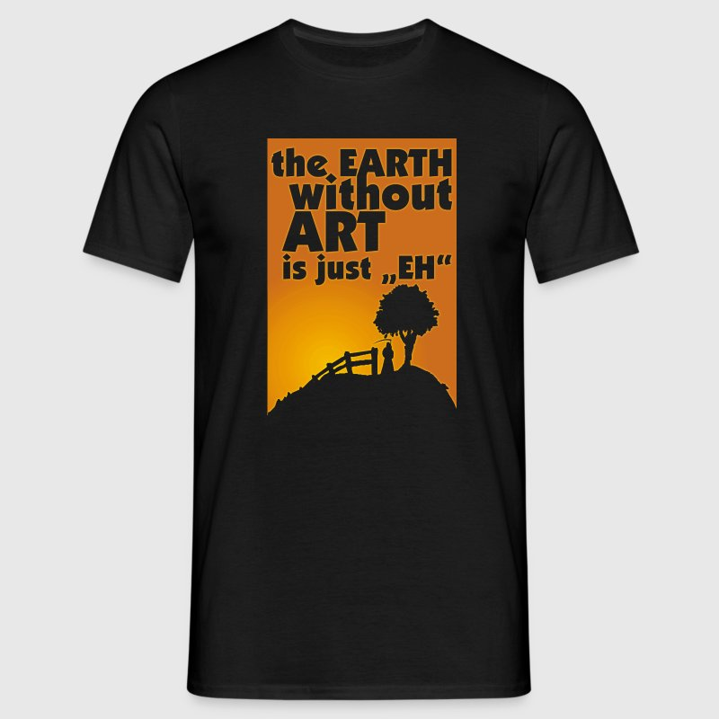 the EARTH without ART is just EH T-Shirts - Men's T-Shirt