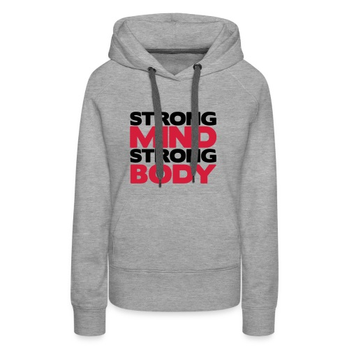 Strong Mind, Strong Body - Hoodie - Women's Premium Hoodie