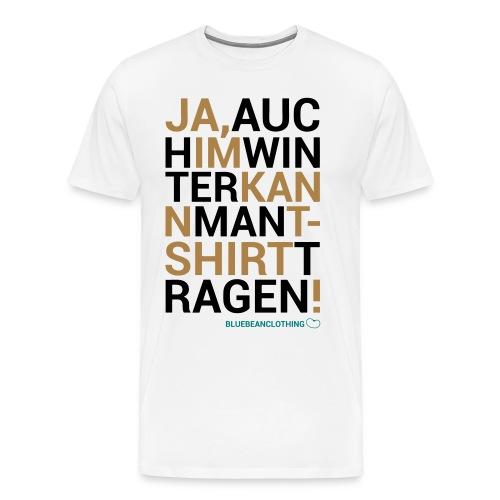 Shirt Auch im Winter - Männer Premium T-Shirt
