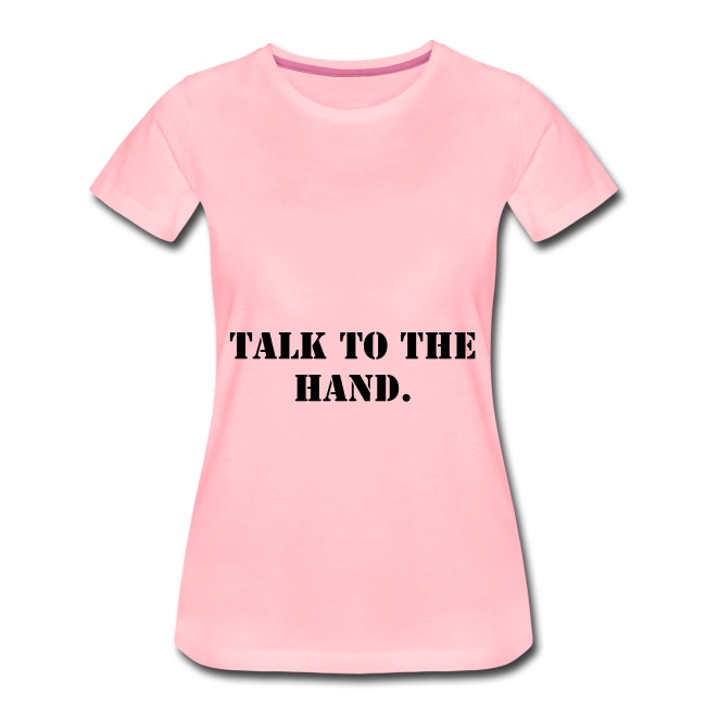 Talk to the hand - Shirt