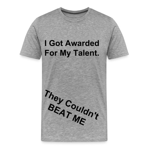 I Got Awarded For My Talent T-Shirt - Men's Premium T-Shirt