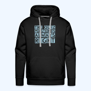 The Quiz Master is always right Hoodie - Men's Premium Hoodie