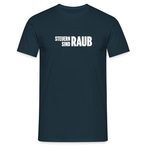 Steuern sind Raub (nur Text) - Männer T-Shirt