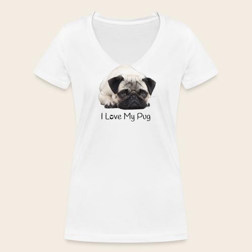 I Love my Pug T-Shirt - Frauen Bio-T-Shirt mit V-Ausschnitt von Stanley & Stella