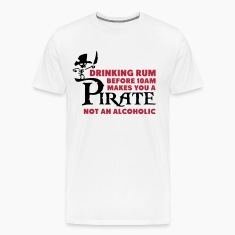 Drinking rum before 10am like a pirate T-Shirts