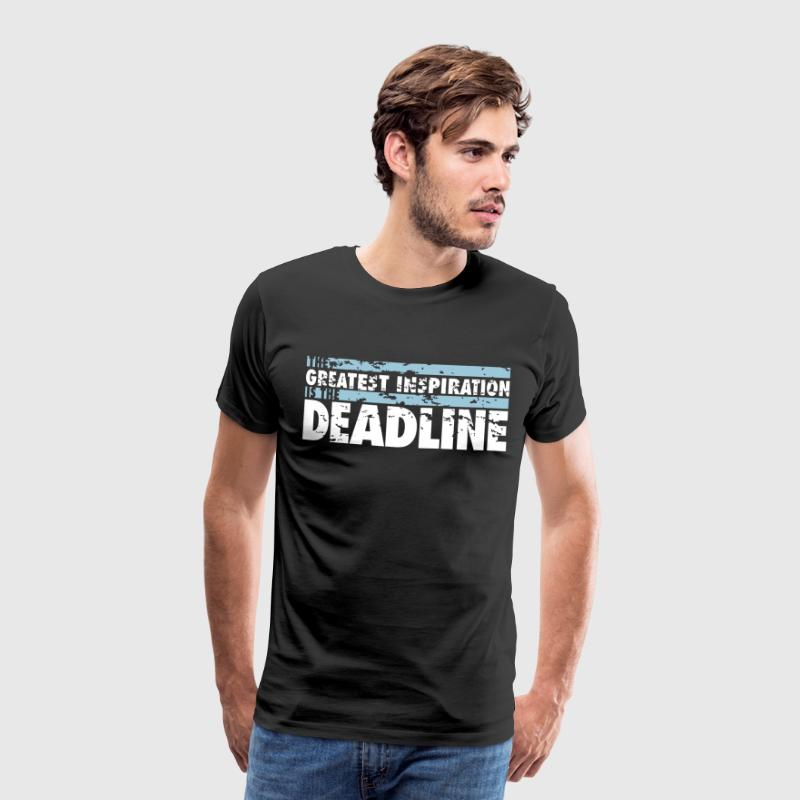 The greatest inspiration is the deadline T-Shirts - Männer Premium T-Shirt