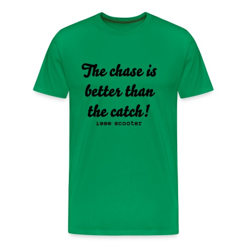The chase is better than the catch (groen) - Mannen Premium T-shirt