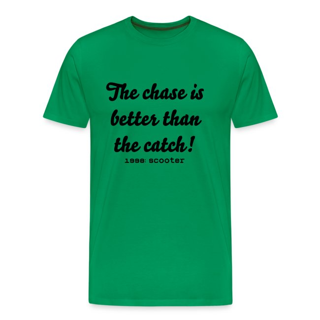The chase is better than the catch (groen)