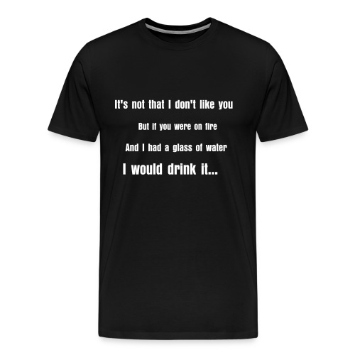 It's not that I don't like you... - Männer Premium T-Shirt