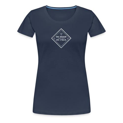no brain, no fear - Womens Tee 2 - Frauen Premium T-Shirt