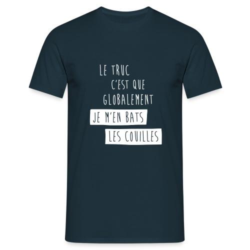 Le truc c'est que globalement... Tee shirts - T-shirt Homme
