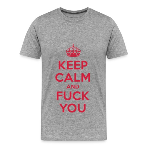 Keep Calm and Fuck You T-Shirt  - Männer Premium T-Shirt