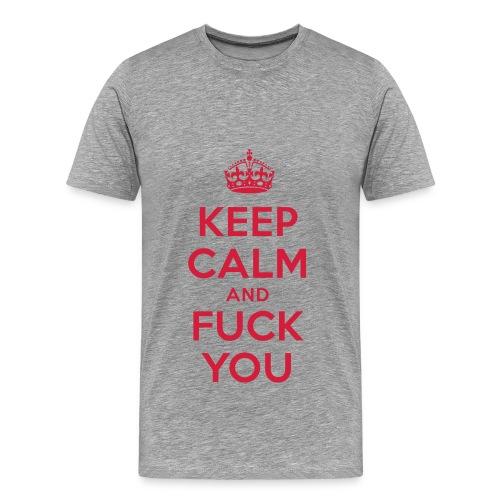 Keep Calm and Fuck You T-Shirt  - Männer Premium T-Shirt