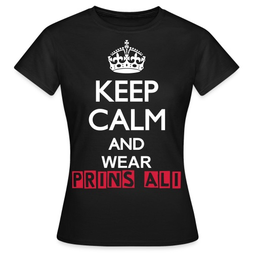 KEEP CALM AND WEAR PRINS ALI - Vrouwen T-shirt