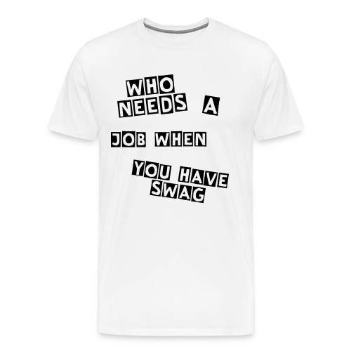 Men's Premium T-Shirt - A plain t-shirt with a funny one liner sure to catch eyes and create smiles. Enjoy!
