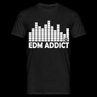 T-Shirts ~ Men's T-Shirt ~ EDM addict standard TS Man