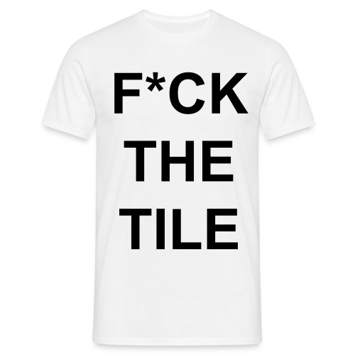DJ Smile - Fuck The Tile - Men's T-Shirt