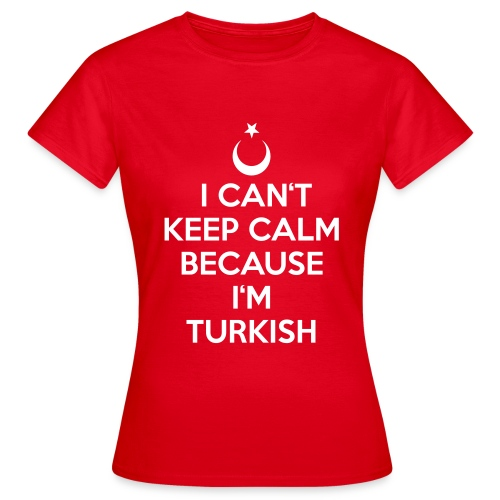 Can't Keep Calm - Frauen T-Shirt