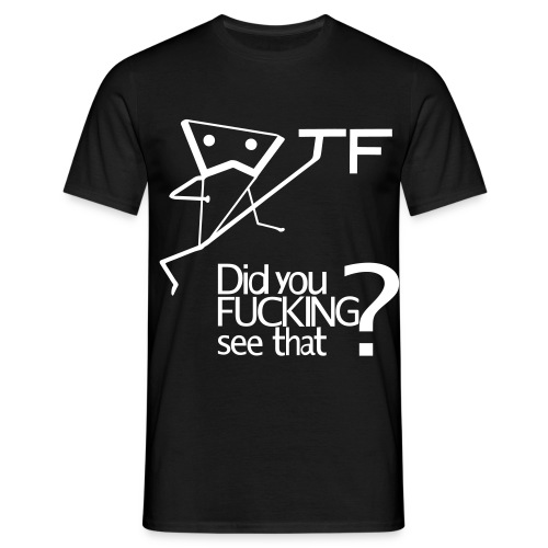 WTF DID YOU FUCKING SEE THAT - Men's T-Shirt