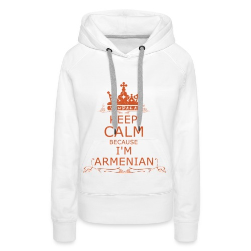 KEEP CALM BECAUSE I'M ARMENIAN (women) - Frauen Premium Hoodie