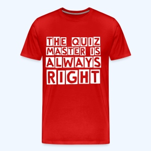 The Quiz Master is always Right Standard T-Shirt - Men's Premium T-Shirt