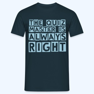 The Quiz Master is always Right T-Shirt 4 - Men's T-Shirt