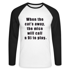 Men's Long Sleeve Baseball T-Shirt - When the cat's away, the mice will call a DJ to play. EDM proverb by Alex Corsi