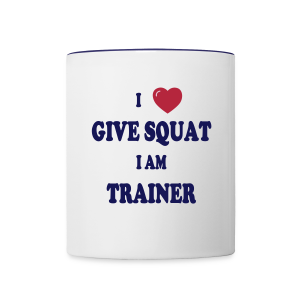 I love give squat I am trainer - Tasse bicolore